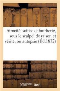 Atrocite, Sottise Et Fourberie, Sous Le Scalpel de Raison Et Verite, Ou Autopsie Du Monstre