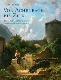 Von Achenbach Bis Zick. Bilder Und Graphiken Einer Sueddeutschen Privatsammlung