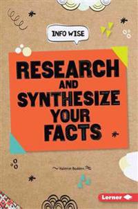 Research and Synthesize Your Facts