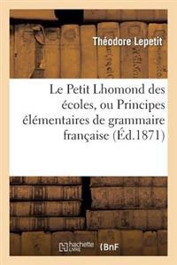 Le Petit Lhomond Des Ecoles, Ou Principes Elementaires de Grammaire Francaise