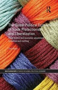 The Global Political Economy of Trade Protectionism and Liberalization