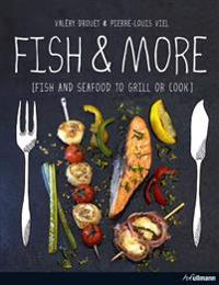 Fish and More: Fish and Seafood to Grill or Cook
