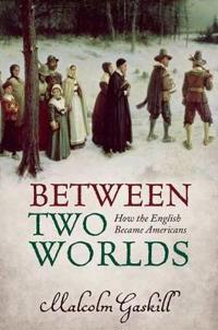 Between two worlds - how the english became americans