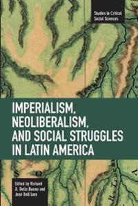 Imperialism, Neoliberalism, and Social Struggles in Latin America