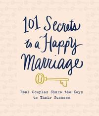 101 Secrets to a Happy Marriage