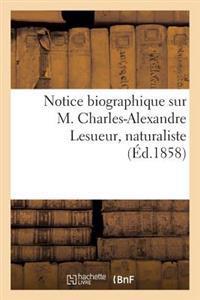 Notice Biographique Sur M. Charles-Alexandre Lesueur, Naturaliste