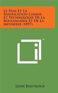 Le Pain Et La Panification Chimie Et Technologie de La Boulangerie Et de La Meunerie (1897)