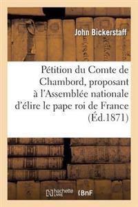 Petition Du Comte de Chambord, Proposant A L'Assemblee Nationale D'Elire Le Pape Roi de France