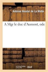 A Mgr Le Duc D'Aumont, Ode