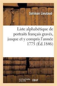 Liste Alphabetique de Portraits Francais Graves, Jusque Et y Compris L'Annee 1775