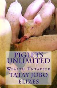 Piglets Unlimited: Wealth Untapped