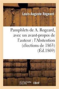 Pamphlets de A. Rogeard, Avec Un Avant-Propos de L'Auteur: L'Abstention (Elections de 1863)