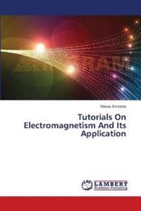 Tutorials on Electromagnetism and Its Application