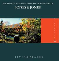 The Architecture and Landscape Architecture of Jones & Jones: Living Places