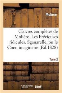 Oeuvres Completes de Moliere. Tome 2. Les Precieuses Ridicules. Sganarelle, Ou Le Cocu Imaginaire.