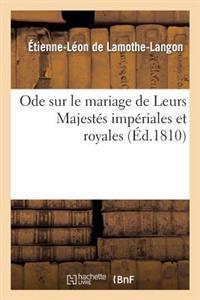 Ode Sur Le Mariage de Leurs Majest�s Imp�riales Et Royales.