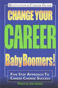 Change Your Career Baby Boomers!: Motivational Career Guide