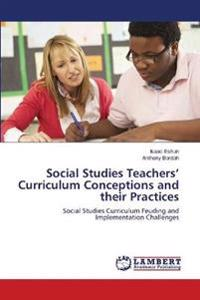 Social Studies Teachers' Curriculum Conceptions and Their Practices