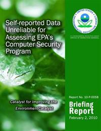 Self-Reported Data Unreliable for Assessing EPA?S Computer Security Program