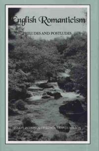 English Romanticism: Preludes and Postludes: Essays in Honor of Edwin Graves Wilson