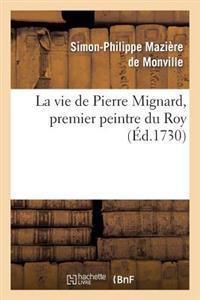 La Vie de Pierre Mignard, Premier Peintre Du Roy, Avec Le Po�me de Moli�re Sur Les Peintures