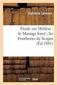 Etude Sur Moliere: Le Mariage Force; Les Fourberies de Scapin