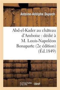 Abd-El-Kader Au Ch�teau d'Amboise D�di�� M. Louis-Napol�on Bonaparte. 2e �dition