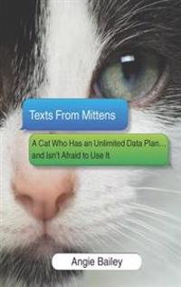 Texts from Mittens: A Cat Who Has an Unlimited Data Plan...and Isn't Afraid to Use It