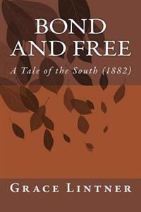 Bond and Free: A Tale of the South (1882)
