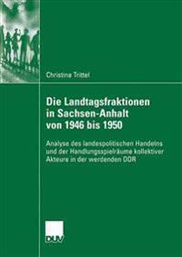 Die Landtagsfraktionen in Sachsen-anhalt Von 1946 Bis 1950
