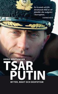 Tsar Putin : myter, makt och despotism