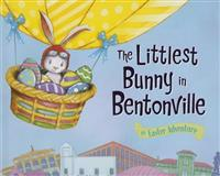 The Littlest Bunny in Bentonville: An Easter Adventure