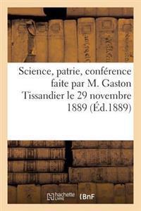 Science, Patrie, Conference Faite Par M. Gaston Tissandier Le 29 Novembre 1889, Au Siege