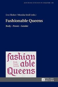 Fashionable Queens: Body - Power - Gender