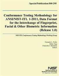 Conformance Testing Methodology for ANSI/Nist-Itl 1-2011, Data Format for the Interchange of Fingerprint, Facial & Other Biometric Information (Releas