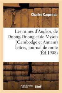 Les Ruines D'Angkor, de Duong-Duong Et de Myson (Cambodge Et Annam) Lettres, Journal de Route