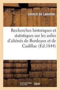 Recherches Historiques Et Statistiques Sur Les Asiles D'Alienes de Bordeaux Et de Cadillac, Suivies