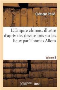 L'Empire Chinois, Illustre D'Apres Des Dessins Pris Sur Les Lieux Par Thomas Allom, Volume 3