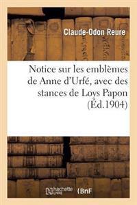 Notice Sur Les Embl�mes de Anne d'Urf�, Avec Des Stances de Loys Papon Et Un Discours