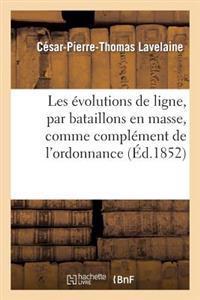 Les Evolutions de Ligne, Par Bataillons En Masse, Comme Complement de L'Ordonnance