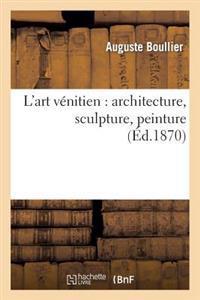 L'Art Venitien: Architecture, Sculpture, Peinture