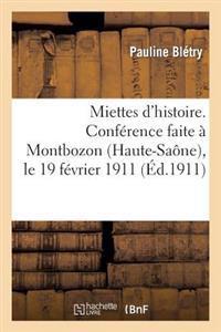 Miettes d'Histoire. Conf�rence Faite � Montbozon (Haute-Sa�ne), Le 19 F�vrier 1911