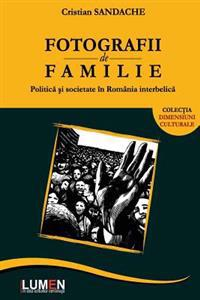 Fotografii de Familie: Politica Si Societate in Romania Interbelica