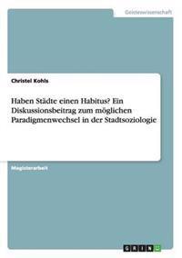 Haben Stadte Einen Habitus? Ein Diskussionsbeitrag Zum Moeglichen Paradigmenwechsel in Der Stadtsoziologie
