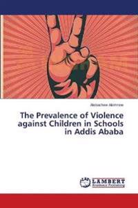 The Prevalence of Violence Against Children in Schools in Addis Ababa