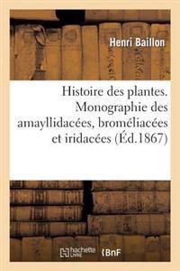 Histoire Des Plantes. Monographie Des Amayllidacees, Bromeliacees Et Iridacees