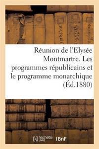 Reunion de L'Elysee Montmartre. Les Programmes Republicains Et Le Programme Monarchique