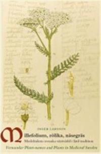 Millefolium, rölika, näsegräs : medeltidens svenska växtvärld i lärd tradition = Vernacular Plant-names and Plants in medieval Sweden