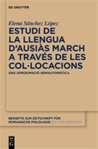 Estudi de La Llengua D Ausias March a Traves de Les Col Locacions: Una Aproximacio Semiautomatica