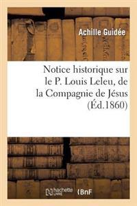 Notice Historique Sur Le P. Louis Leleu, de La Compagnie de Jesus